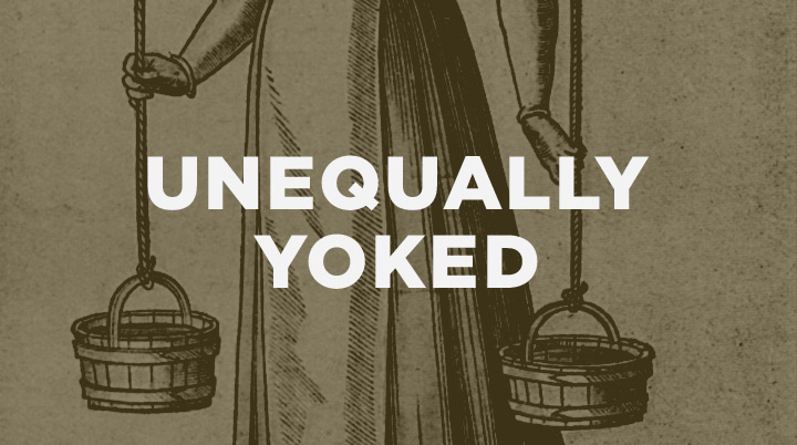 The mess in being unequally yoked